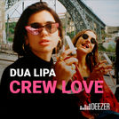 Crew Love with Dua Lipa