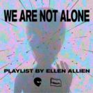 We Are Not Alone - by Ellen Allien