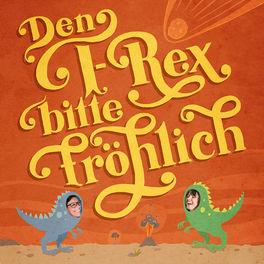 Show cover of Den T-Rex bitte fröhlich