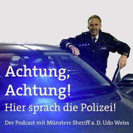 Show cover of Achtung, Achtung! Hier sprach die Polizei - Der Podcast mit Münsters Sheriff a. D. Udo Weiss
