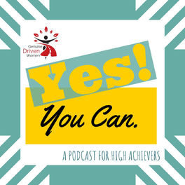 Show cover of Yes! You Can. A podcast for high achievers
