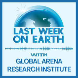 Show cover of Last Week on Earth with Global Arena Research Institute