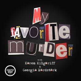 Show cover of My Favorite Murder with Karen Kilgariff and Georgia Hardstark