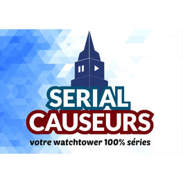 Show cover of Serial Causeurs - votre watchtower 100% séries
