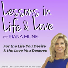 Show cover of Lessons in Life & Love with Coach Riana Milne