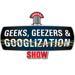 Show cover of Geeks Geezers and Googlization Podcast