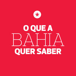 Show cover of O Que a Bahia Quer Saber