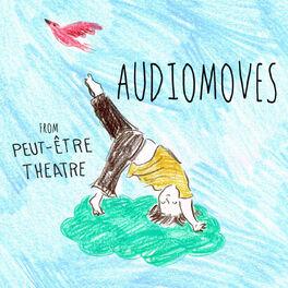 Show cover of Audiomoves by Peut-Être Theatre