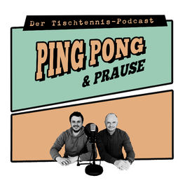 Show cover of Ping, Pong & Prause - Der Tischtennis-Podcast