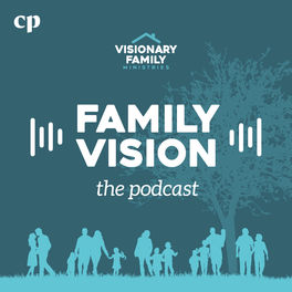 Show cover of Family Vision with Dr. Rob & Amy Rienow