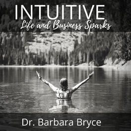 Show cover of Intuitive Life and Business Sparks - reconnect to your intuition with Dr. Barbara Bryce