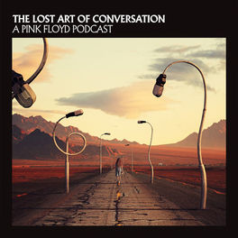 Show cover of The Lost Art Of Conversation - A Pink Floyd Podcast