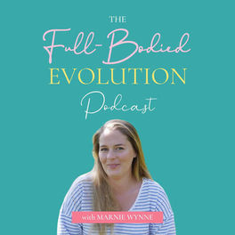 Show cover of The Full Bodied Evolution Podcast