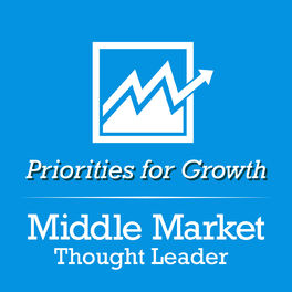 Show cover of Middle Market Thought Leader | Priorities for Growth