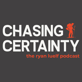 Show cover of Chasing Certainty with Ryan Luelf