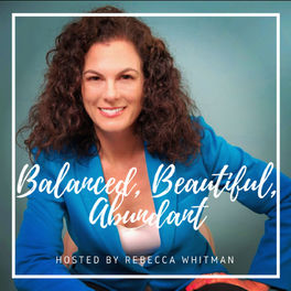 Show cover of The Balanced, Beautiful and Abundant Show- Rebecca Whitman
